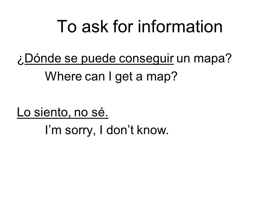 ¿Dónde se puede conseguir un mapa. Where can I get a map.