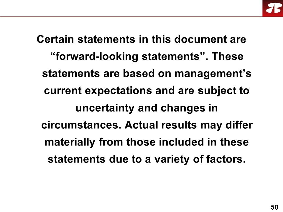 50 Certain statements in this document are forward-looking statements.