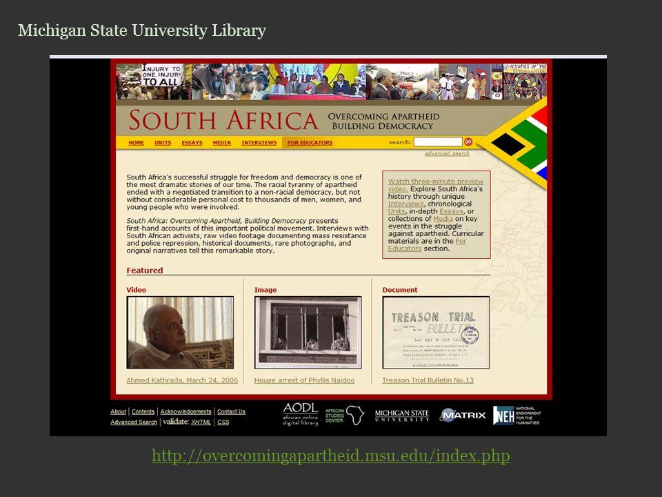 http://overcomingapartheid.msu.edu/index.php Michigan State University Library