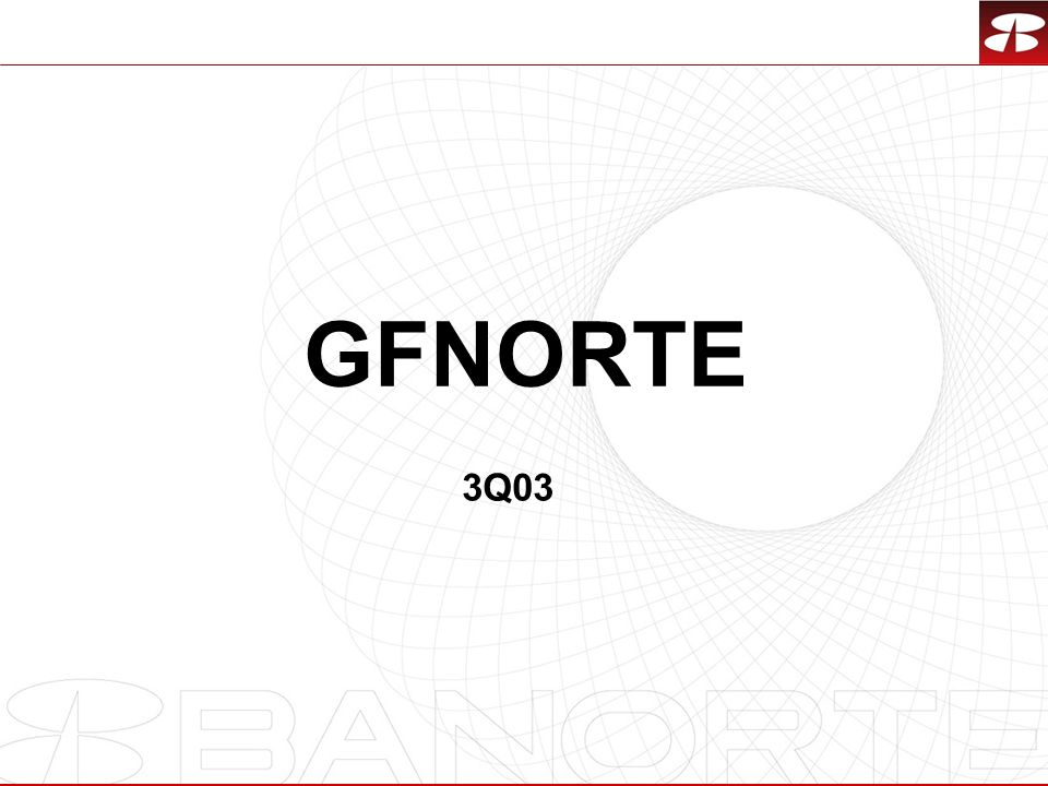 2 HIGHLIGHTS GFNORTE 1,227* 15.8% 23.0 2.5 * 1.1 12.8% 78% 3.3% 118.6% 1,625 17.7% 33.2 3.2 1.3 13.8% 33% 2.3% 127.6% NET INCOME IN MILLION PESOS AS OF 3Q03.