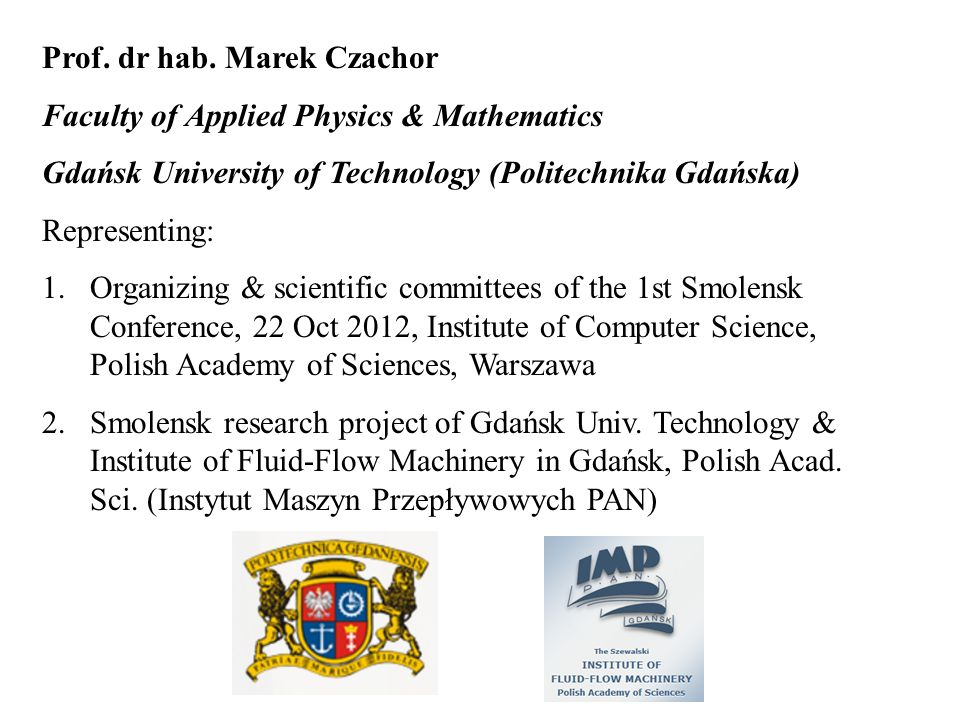 Prof. dr hab. Marek Czachor Faculty of Applied Physics & Mathematics Gdańsk University of Technology (Politechnika Gdańska) Representing: 1.Organizing