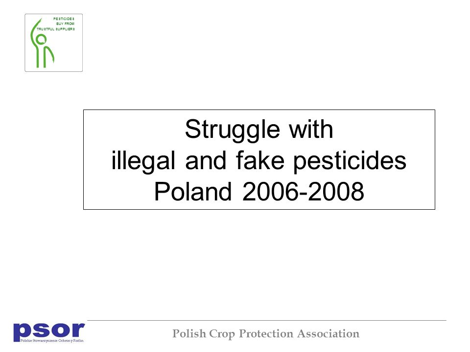 PESTICIDES BUY FROM TRUSTFUL SUPPLIERS Polish Crop Protection Association Struggle with illegal and fake pesticides Poland