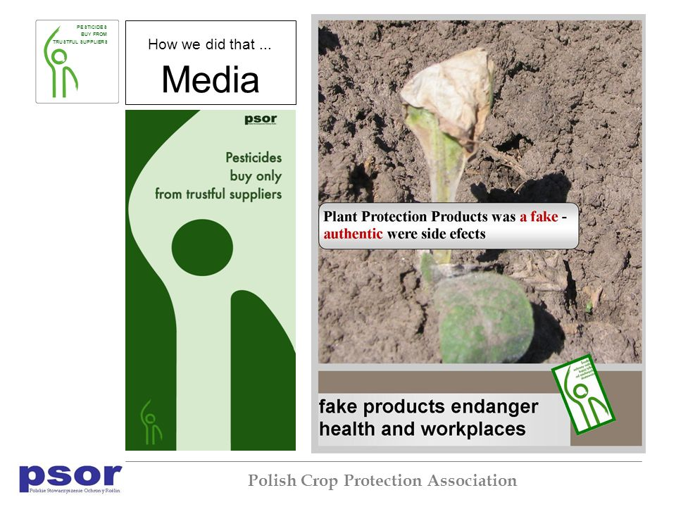PESTICIDES BUY FROM TRUSTFUL SUPPLIERS Polish Crop Protection Association How we did that... Media