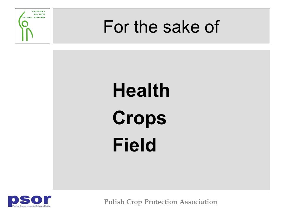 PESTICIDES BUY FROM TRUSTFUL SUPPLIERS Polish Crop Protection Association For the sake of Health Crops Field