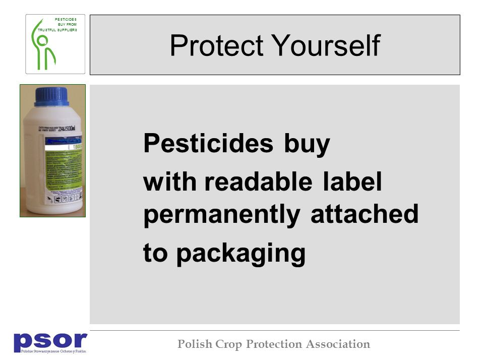 PESTICIDES BUY FROM TRUSTFUL SUPPLIERS Polish Crop Protection Association Protect Yourself Pesticides buy with readable label permanently attached to packaging