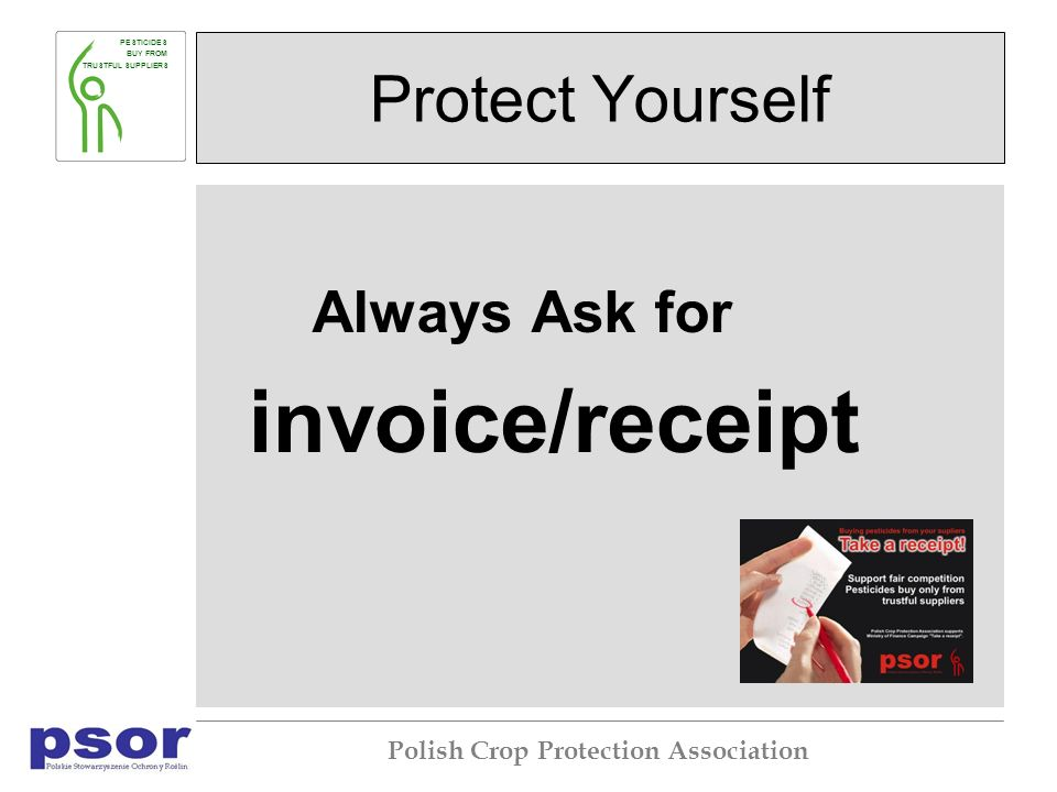 PESTICIDES BUY FROM TRUSTFUL SUPPLIERS Polish Crop Protection Association Protect Yourself Always Ask for invoice/receipt