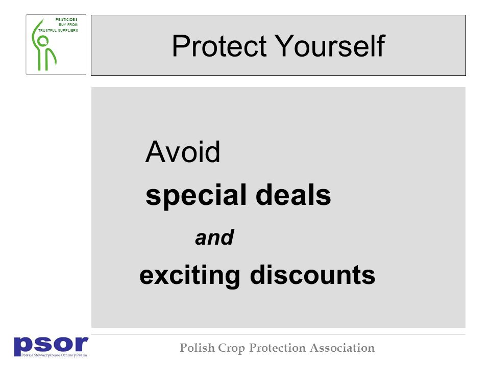 PESTICIDES BUY FROM TRUSTFUL SUPPLIERS Polish Crop Protection Association Protect Yourself Avoid special deals and exciting discounts