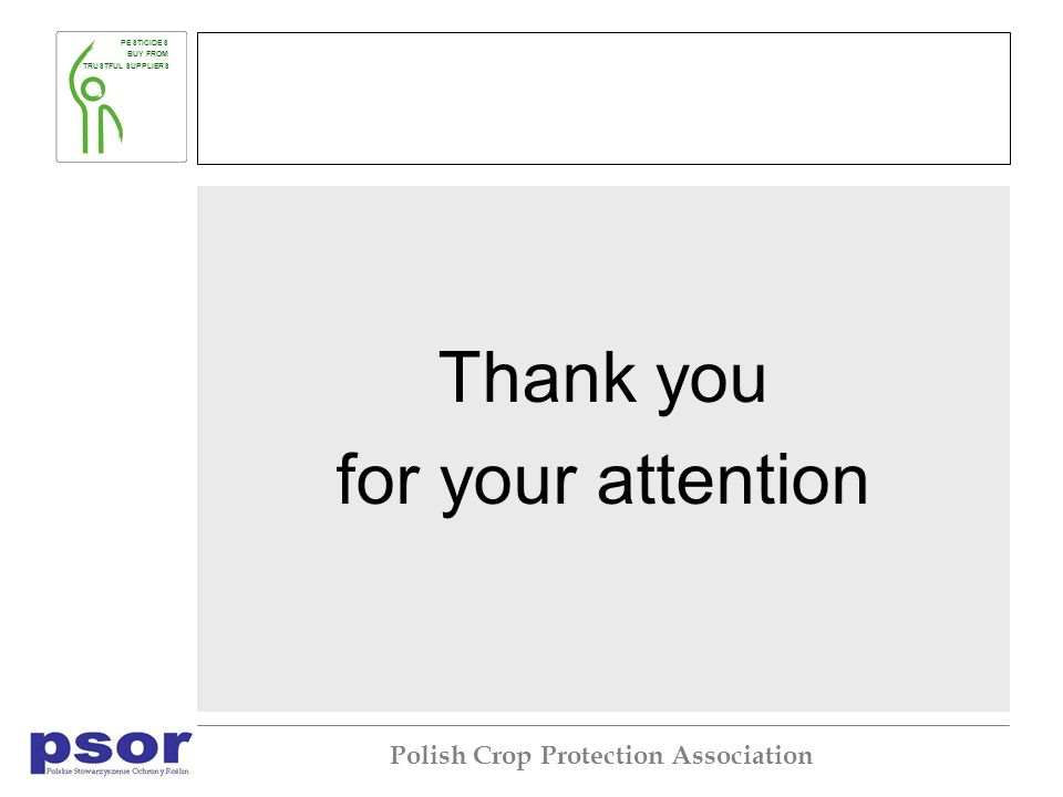 PESTICIDES BUY FROM TRUSTFUL SUPPLIERS Polish Crop Protection Association Thank you for your attention