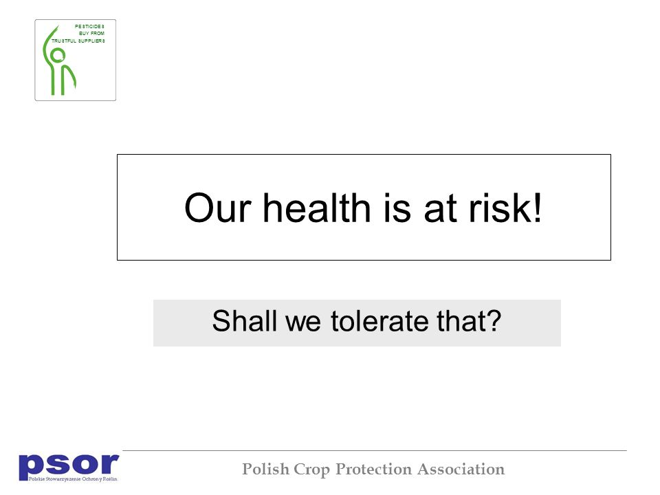 PESTICIDES BUY FROM TRUSTFUL SUPPLIERS Polish Crop Protection Association Our health is at risk.
