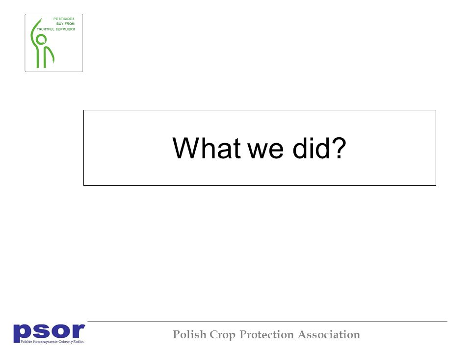 PESTICIDES BUY FROM TRUSTFUL SUPPLIERS Polish Crop Protection Association What we did