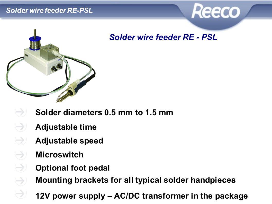 wysoka jakość atrakcyjna cena zgodność z CE i RoHS Solder wire feeder RE-PSL Solder diameters 0.5 mm to 1.5 mm Adjustable time Adjustable speed Micros