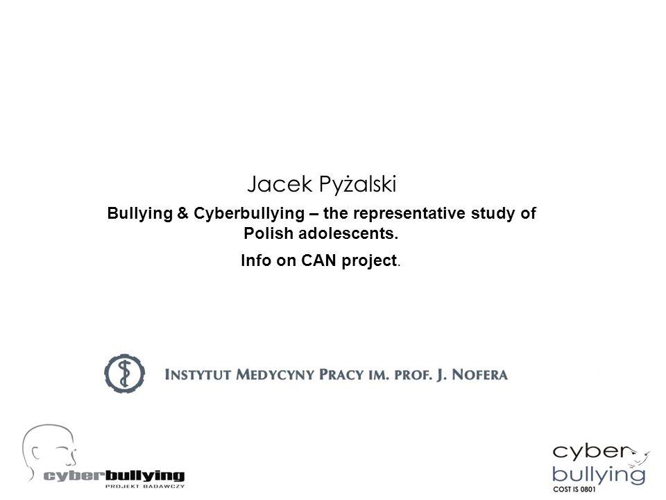 CYBERPRZEMOC I STRATEGIE JEJ PRZECIWDZIAŁANIA Jacek Pyżalski Bullying & Cyberbullying – the representative study of Polish adolescents. Info on CAN pr