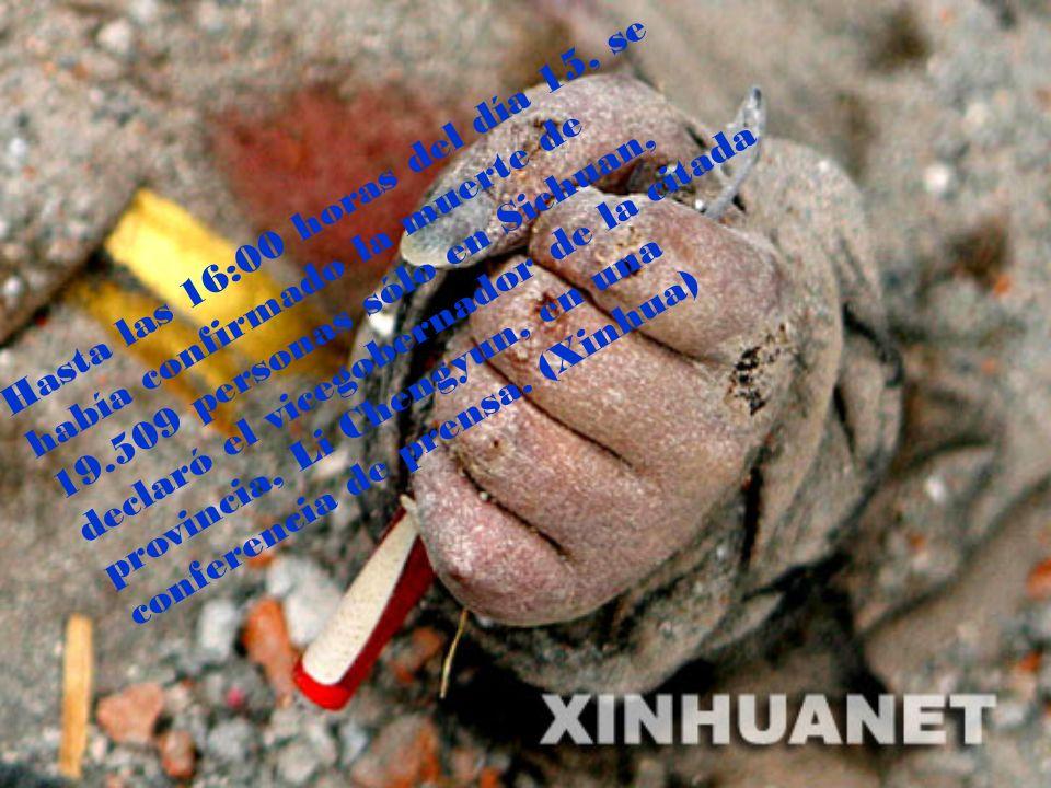 Hasta las 16:00 horas del día 15, se había confirmado la muerte de 19.509 personas sólo en Sichuan, declaró el vicegobernador de la citada provincia,