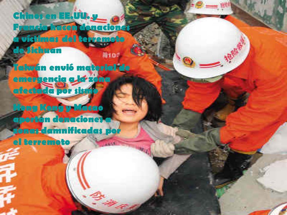 Chinos en EE.UU. y Francia hacen donaciones a víctimas del terremoto de Sichuan Taiwán envió material de emergencia a la zona afectada por sismo Hong