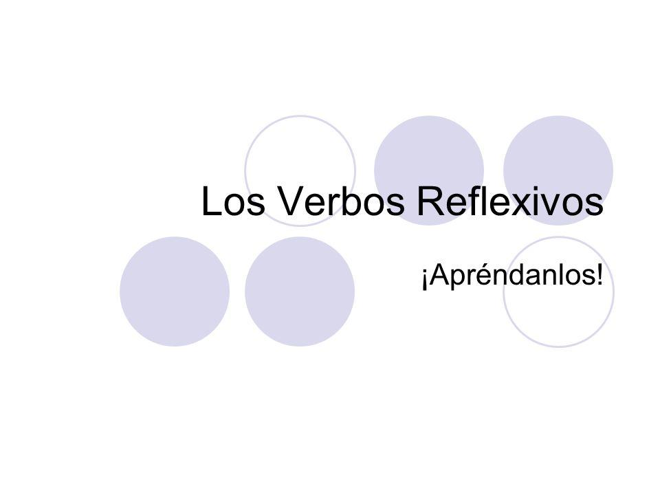 Los Verbos Reflexivos ¡Apréndanlos!