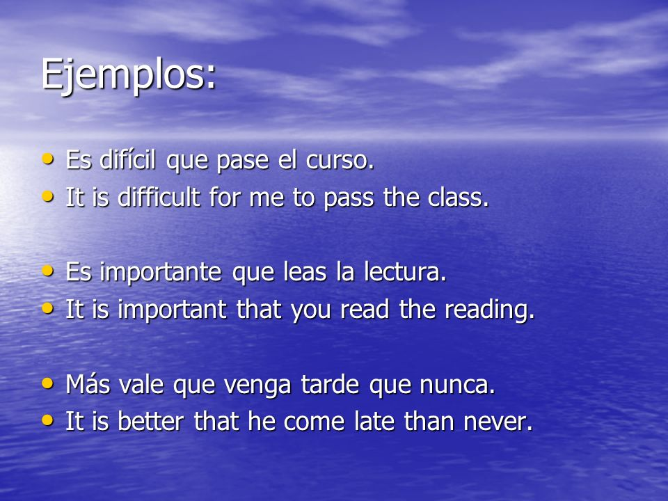 Ejemplos: Es difícil que pase el curso. Es difícil que pase el curso. It is difficult for me to pass the class. It is difficult for me to pass the cla