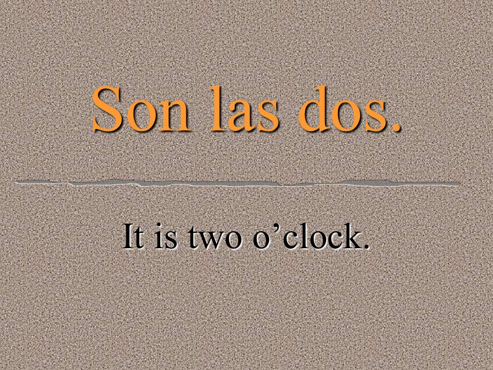 Es la una It is one oclock.