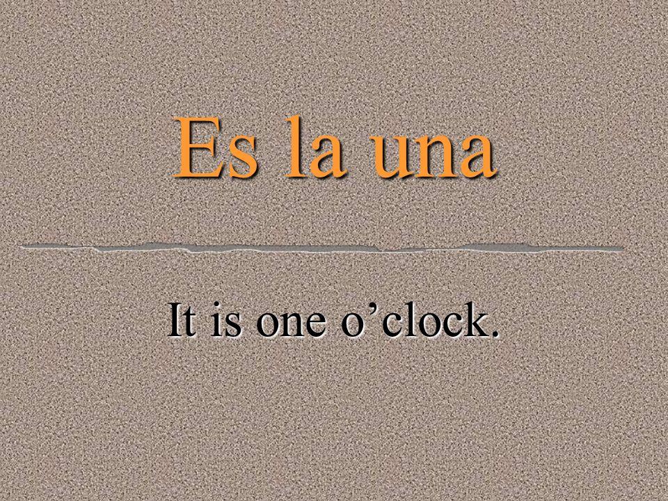 ¿Qué hora es? La hora es…