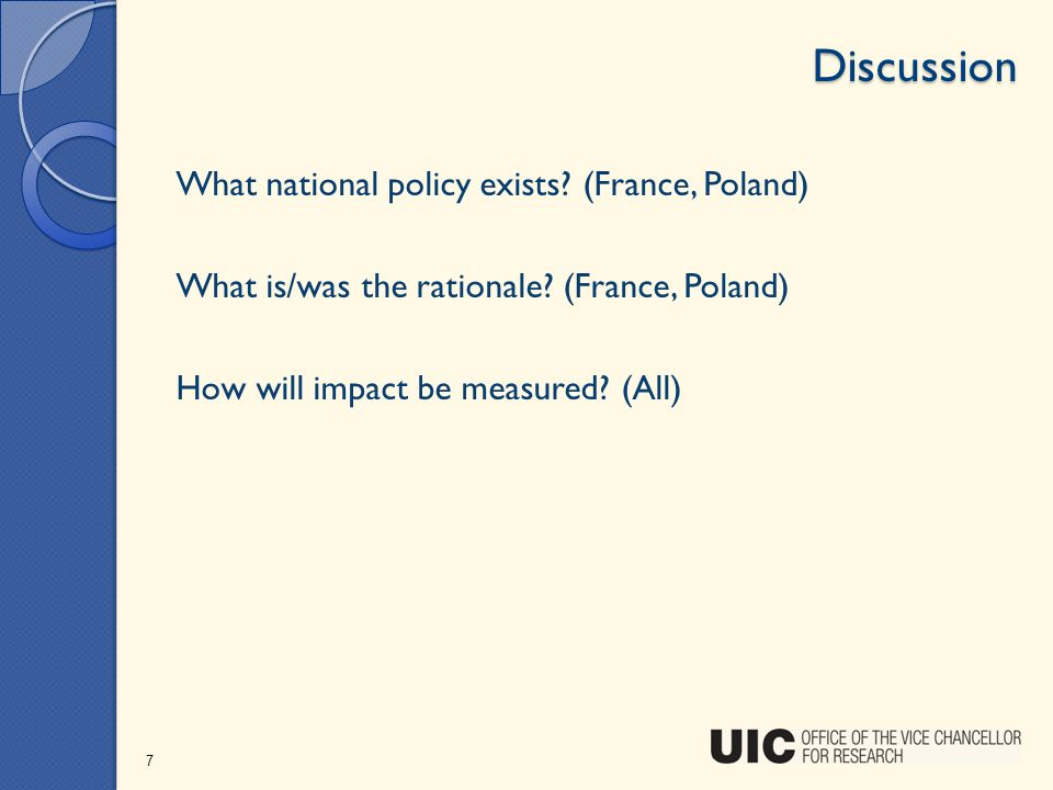 Discussion What national policy exists? (France, Poland) What is/was the rationale? (France, Poland) How will impact be measured? (All) 7