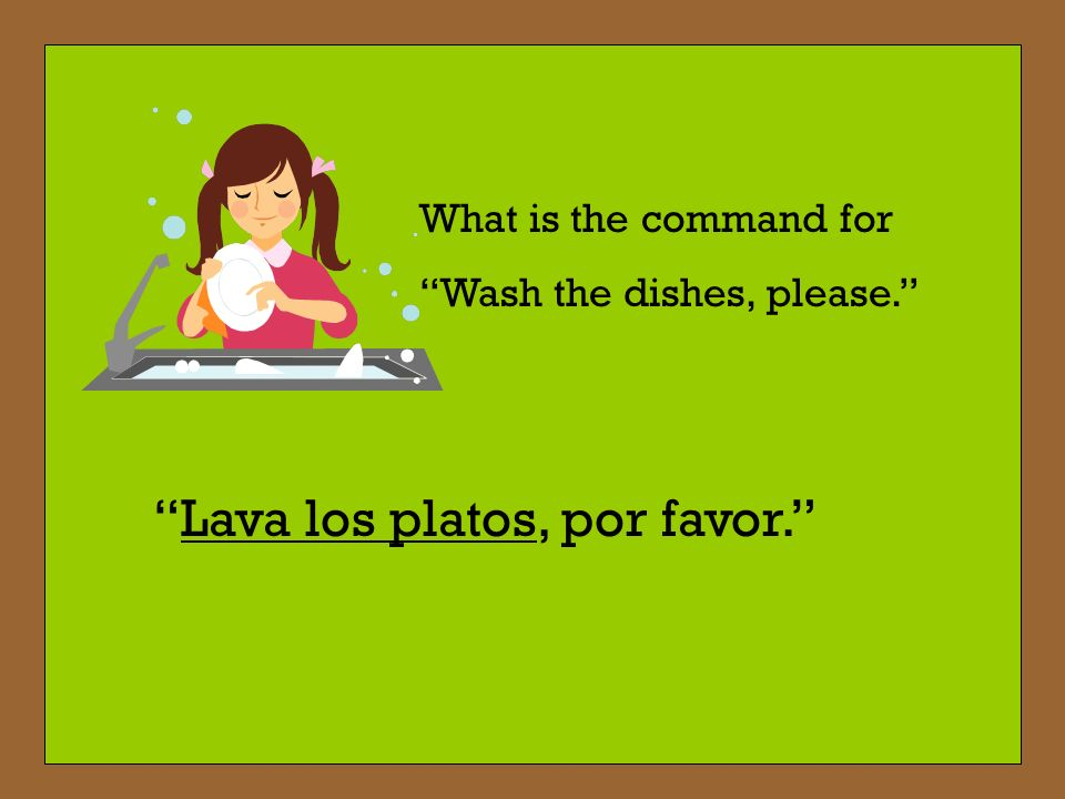 What is the command for Take out the trash, please. Saca la basura, por favor.