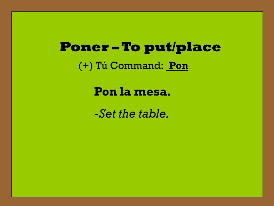 Salir – To leave (+) Tú Command: Sal Sal a las diez. -Leave at 10:00.