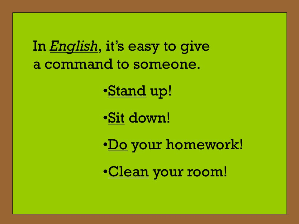 In English, its easy to give a command to someone.