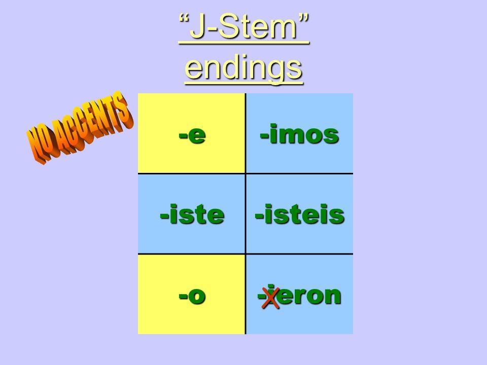 J-Stem endings -e-imos-iste-isteis -o-ieron X