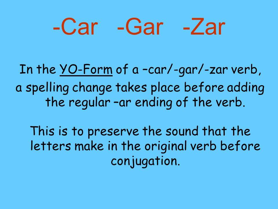 -Car -Gar -Zar For example: Sacar Sacé X Sacar c qu cSa é Saqué