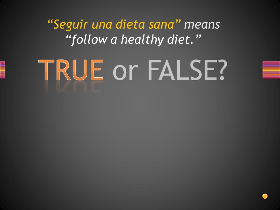 TRUE or FALSE Seguir una dieta sana means follow a healthy diet.