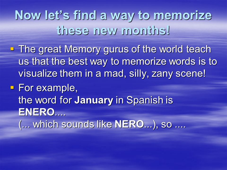 Now lets find a way to memorize these new months.