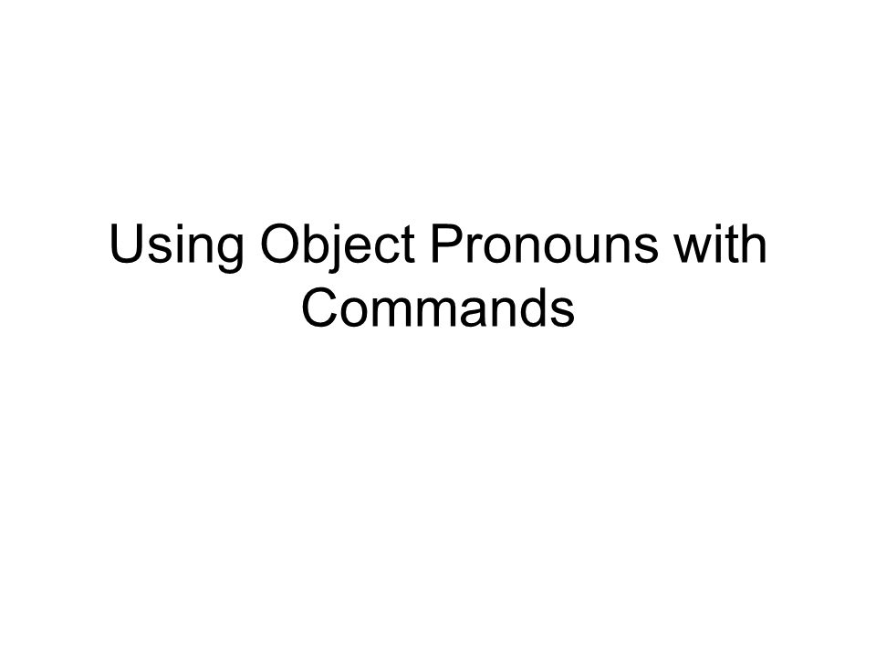 When using object pronouns with commands in Spanish sentences, all you do is tag the pronoun on the end of the command.