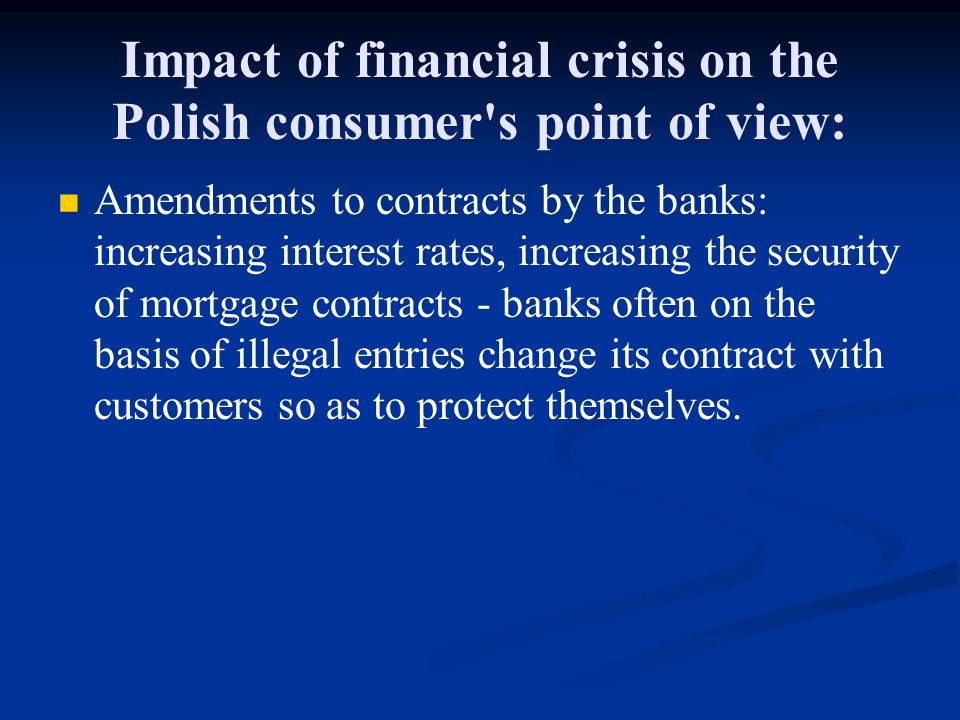 Impact of financial crisis on the Polish consumer's point of view: Amendments to contracts by the banks: increasing interest rates, increasing the sec