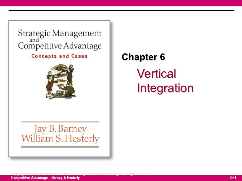 Vertical Integration Strategic Management & Competitive Advantage – Barney & Hesterly 12 Vertical Integration Copyright © 2006 Pearson Prentice Hall.