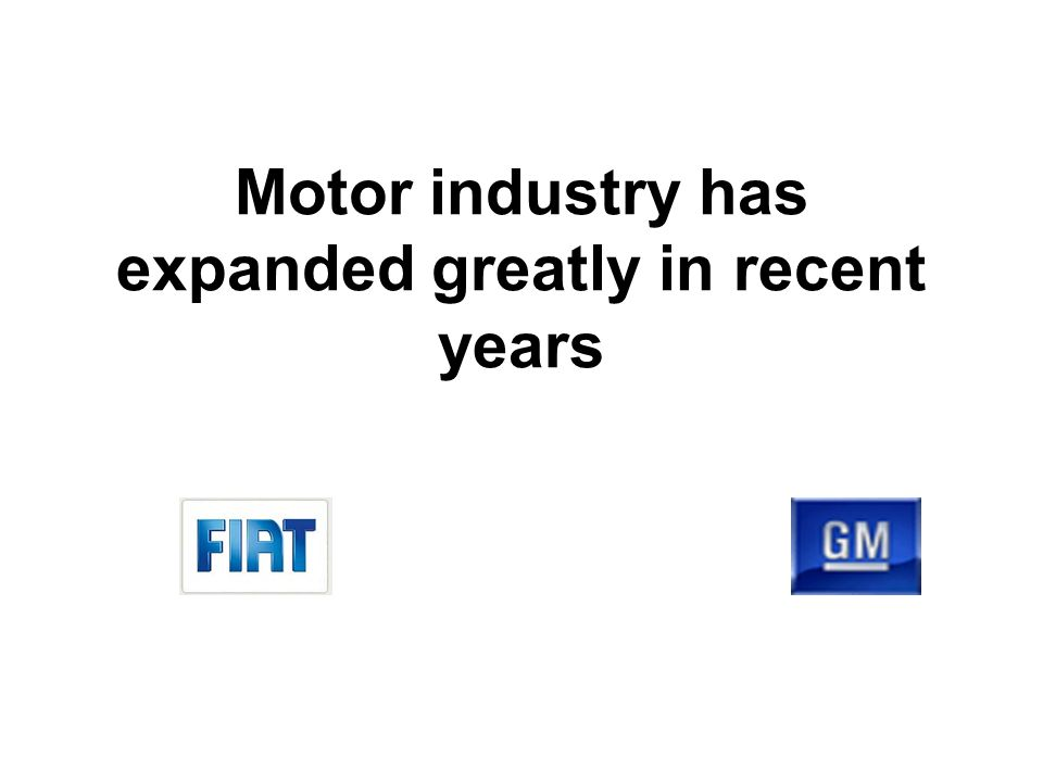 Motor industry has expanded greatly in recent years