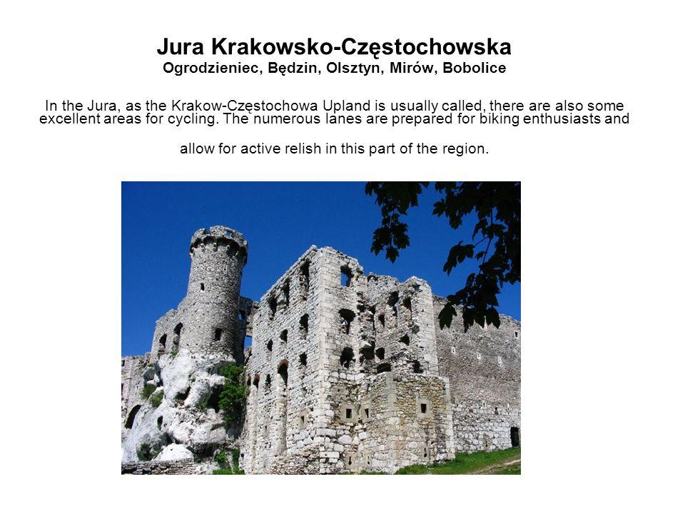 Jura Krakowsko-Częstochowska Ogrodzieniec, Będzin, Olsztyn, Mirów, Bobolice In the Jura, as the Krakow-Częstochowa Upland is usually called, there are also some excellent areas for cycling.