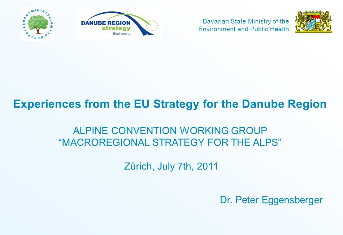 Bavarian State Ministry of the Environment and Public Health Experiences from the EU Strategy for the Danube Region ALPINE CONVENTION WORKING GROUP MA
