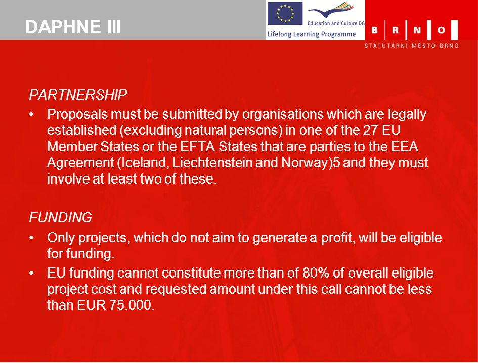 DAPHNE III PARTNERSHIP Proposals must be submitted by organisations which are legally established (excluding natural persons) in one of the 27 EU Memb