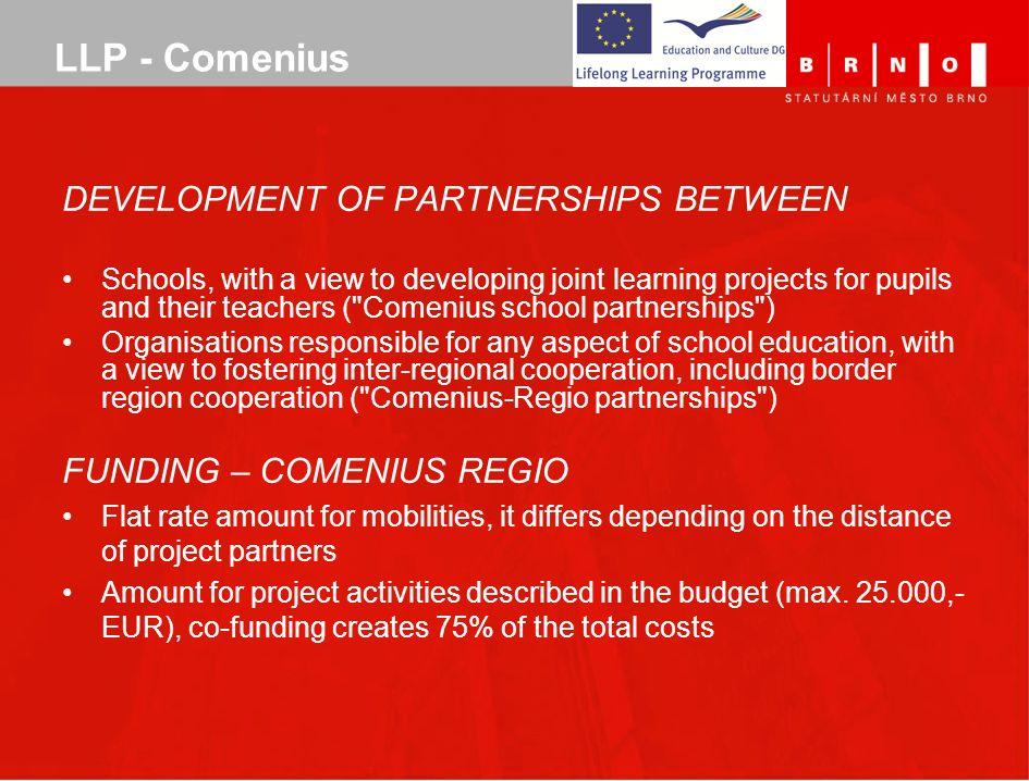 LLP - Comenius DEVELOPMENT OF PARTNERSHIPS BETWEEN Schools, with a view to developing joint learning projects for pupils and their teachers (