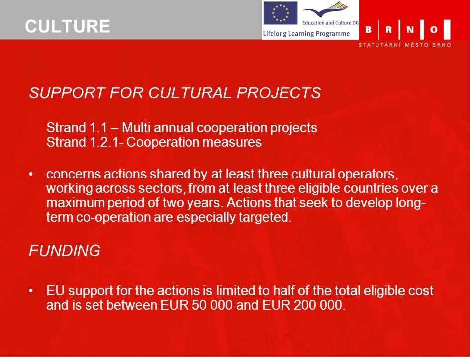 CULTURE SUPPORT FOR CULTURAL PROJECTS Strand 1.1 – Multi annual cooperation projects Strand 1.2.1- Cooperation measures concerns actions shared by at