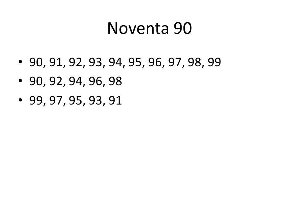 Noventa 90 90, 91, 92, 93, 94, 95, 96, 97, 98, 99 90, 92, 94, 96, 98 99, 97, 95, 93, 91