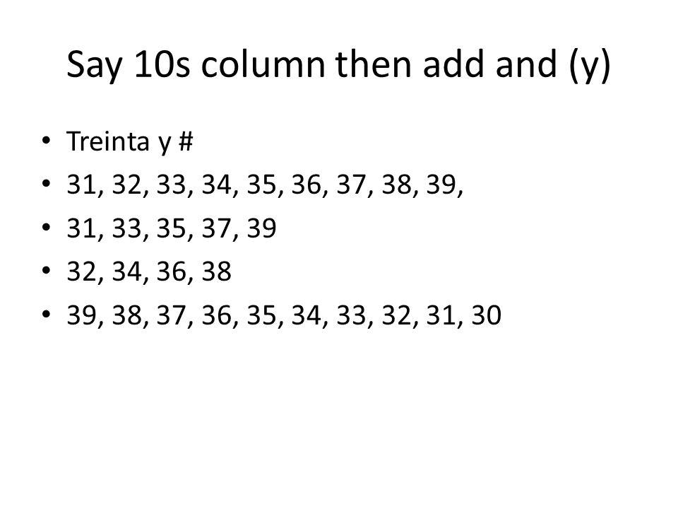 Say 10s column then add and (y) Treinta y # 31, 32, 33, 34, 35, 36, 37, 38, 39, 31, 33, 35, 37, 39 32, 34, 36, 38 39, 38, 37, 36, 35, 34, 33, 32, 31,