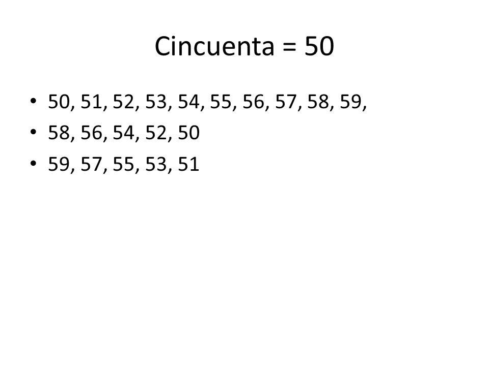 Cincuenta = 50 50, 51, 52, 53, 54, 55, 56, 57, 58, 59, 58, 56, 54, 52, 50 59, 57, 55, 53, 51