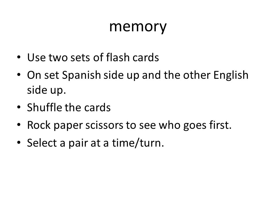 memory Use two sets of flash cards On set Spanish side up and the other English side up.