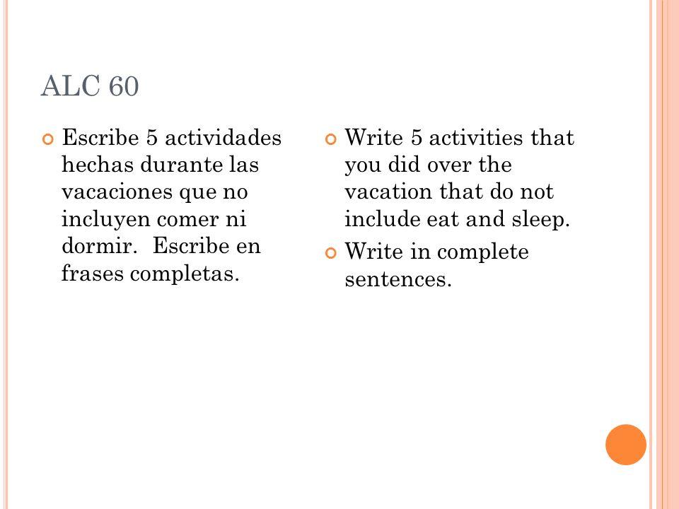 ALC 60 Escribe 5 actividades hechas durante las vacaciones que no incluyen comer ni dormir.