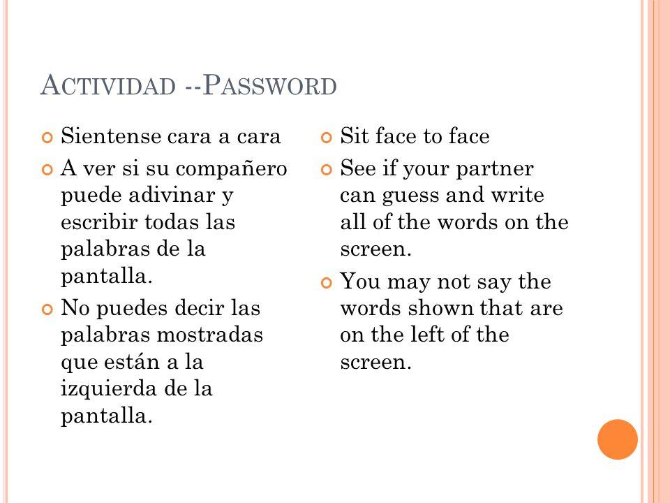 A CTIVIDAD --P ASSWORD Sientense cara a cara A ver si su compañero puede adivinar y escribir todas las palabras de la pantalla.