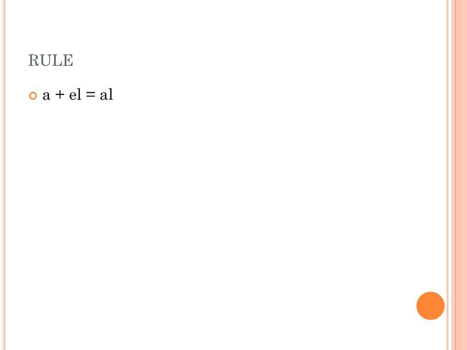 RULE a + el = al