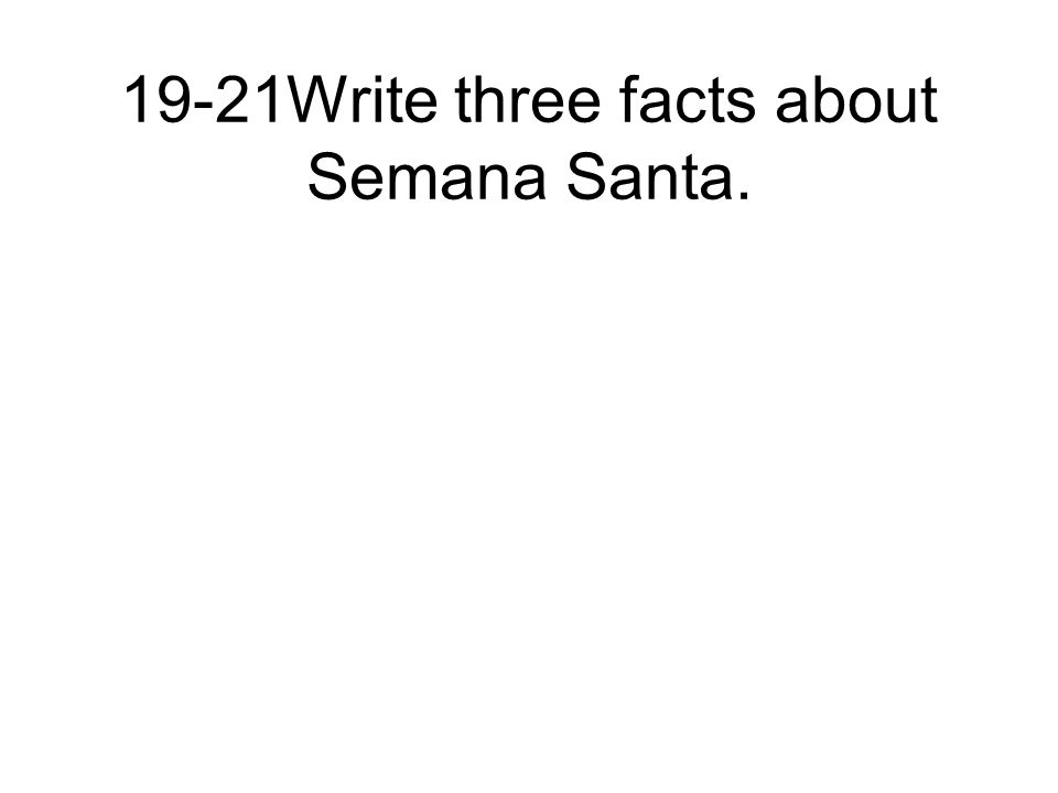 19-21Write three facts about Semana Santa.