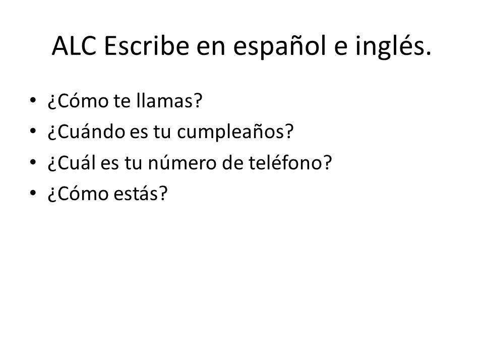 ALC Escribe en español e inglés. ¿Cómo te llamas? ¿Cuándo es tu cumpleaños? ¿Cuál es tu número de teléfono? ¿Cómo estás?