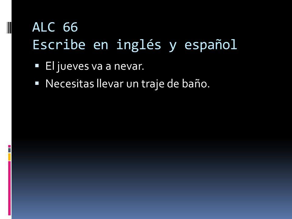 ALC 66 Escribe en inglés y español El jueves va a nevar. Necesitas llevar un traje de baño.