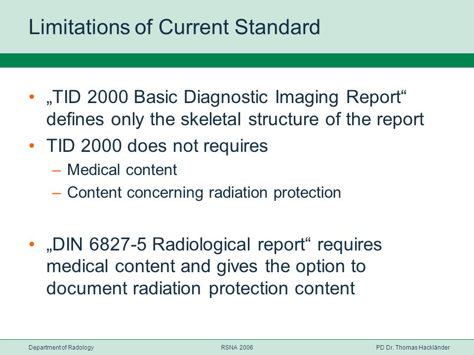 Department of RadologyRSNA 2006PD Dr. Thomas Hackländer Limitations of Current Standard TID 2000 Basic Diagnostic Imaging Report defines only the skel